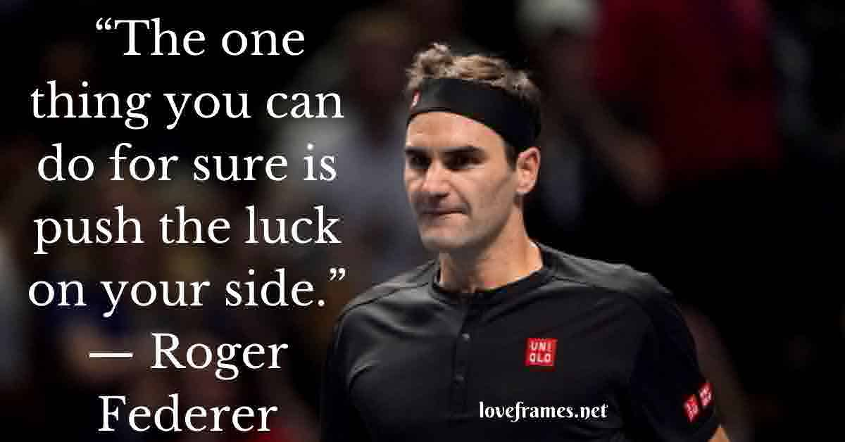 roger federer quotes about tennis,