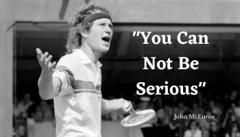 """John McEnroe Quotes """"You Can Not Be Serious"""""""