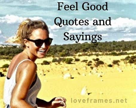 51 Feel Good Quotes About Yourself To Make You Feel Contented