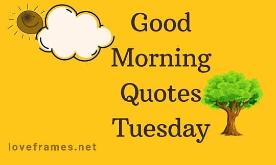 Best Good Morning Quotes Tuesday Along With Images