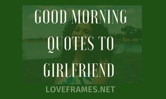 181 Good Morning Quotes to Girlfriend for Remarkable Morning