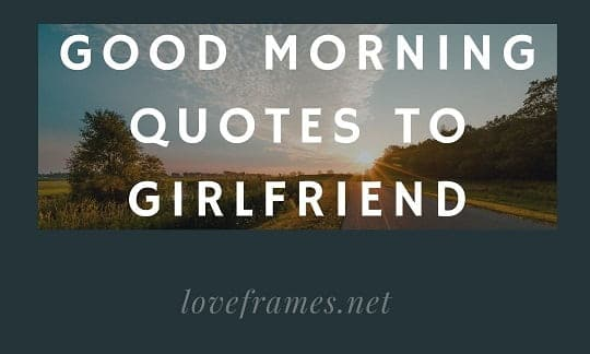 Good Morning Quotes to Girlfriend for Remarkable Morning