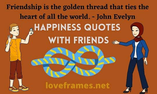 Special Happiness Quotes with Friends for Now and Forever