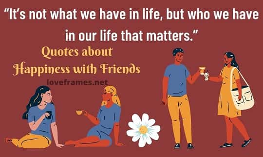 Best Quotes about Happiness with Friends - Loveframes