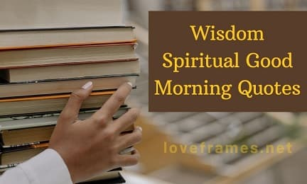 101+ Inspirational Good Morning Spiritual Quotes and Images