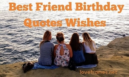 200+ Best Friend Birthday Quotes Wishes, Sayings and Messages