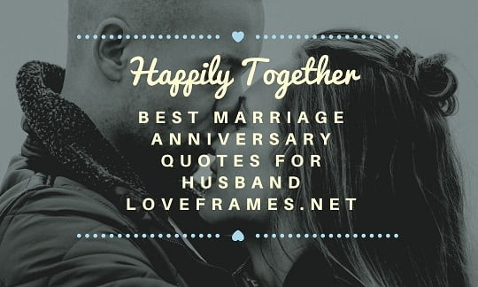 51 Top Marriage Anniversary Quotes for Husband - Loveframes