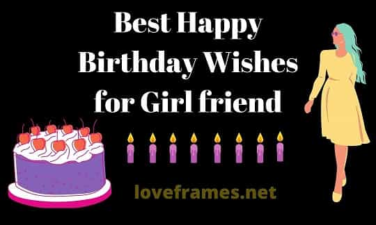 201+ Best Happy Birthday Wishes for Girl friend in 2021