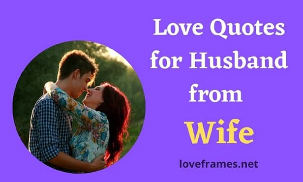 121 Wife Love Quotes for Husband   Romantic Love Quotes for Husband