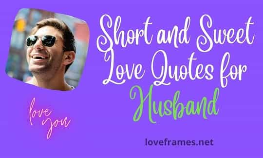 51 Sweetest Love Quotes for Husband | Unconditional Love Quotes for Him