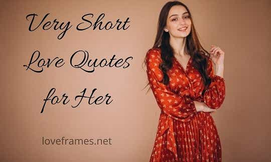 151 Short Love Quotes for Her - Loveframes